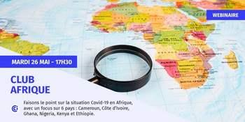 Webinaire Club Afrique : venez faire le point sur la situation de 6 pays